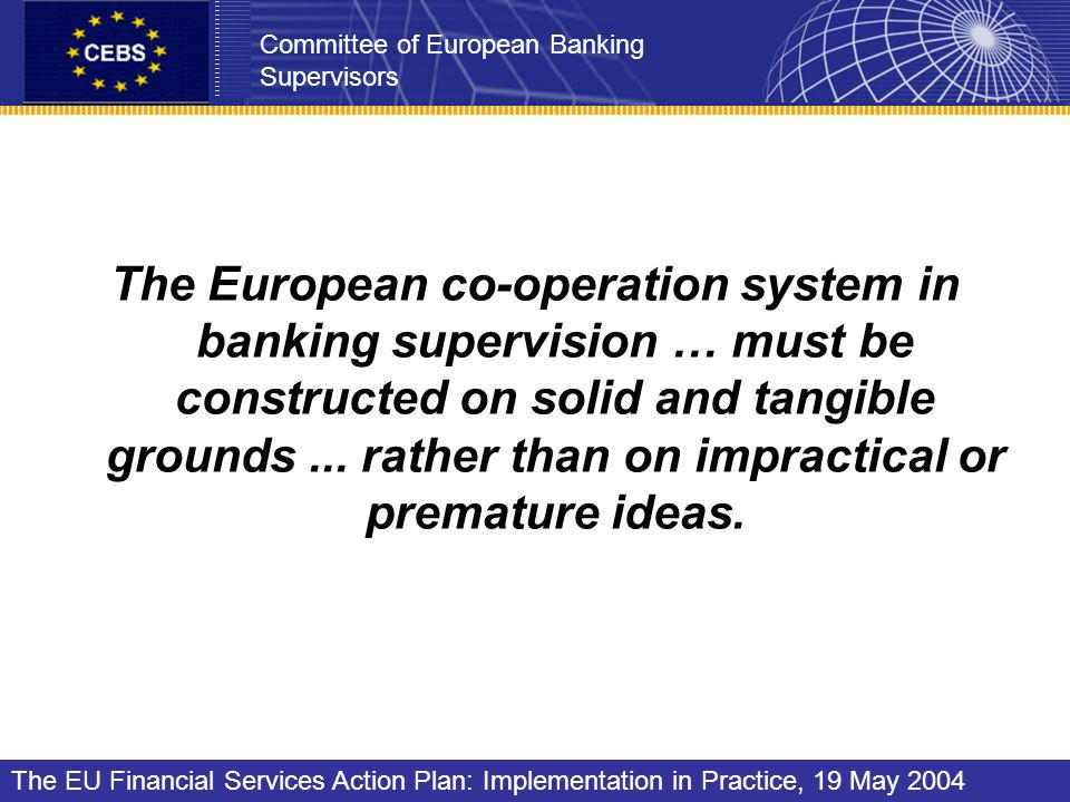 The European co-operation system in banking supervision … must be constructed on solid and tangible grounds...