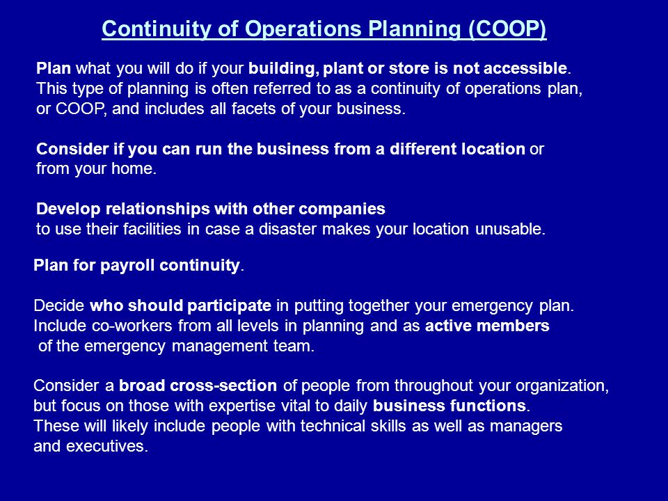 Plan what you will do if your building, plant or store is not accessible. This type of planning is often referred to as a continuity of operations pla