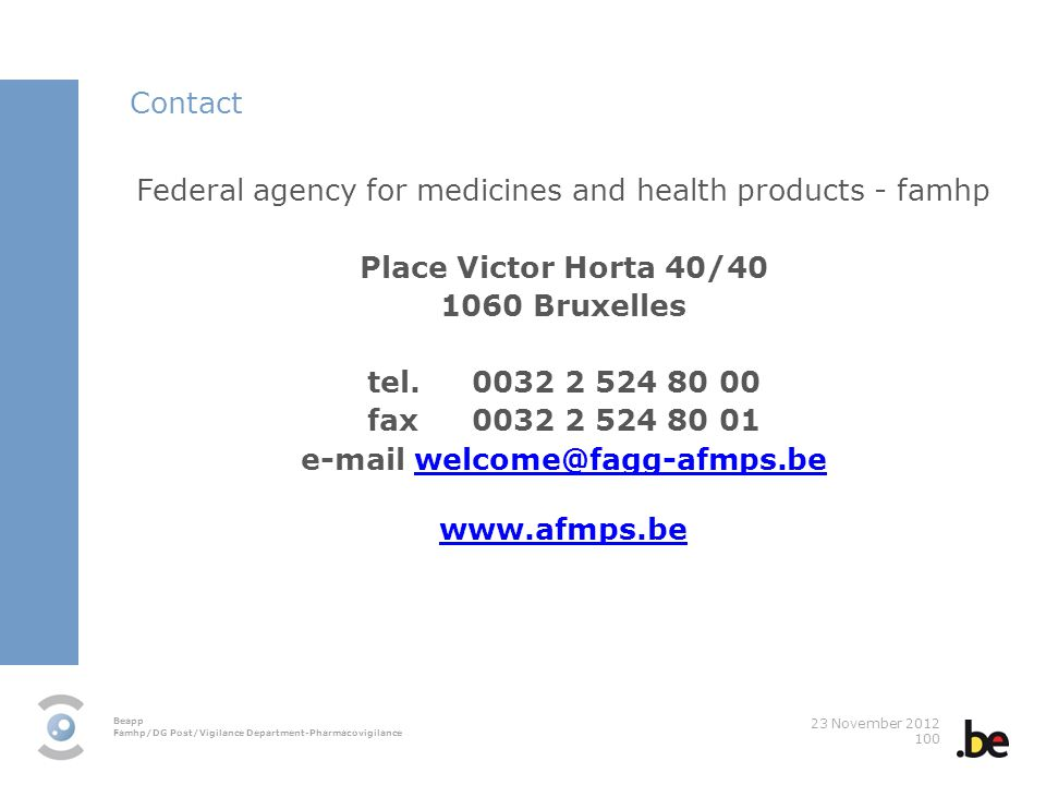 Beapp Famhp/DG Post/Vigilance Department-Pharmacovigilance 23 November 2012 100 Federal agency for medicines and health products - famhp Place Victor