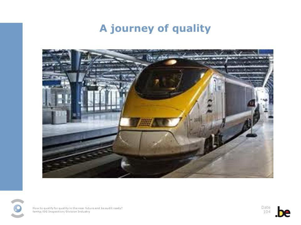 How to qualify for quality in the near future and be audit ready? famhp/DG Inspection/Division Industry Date 104 A journey of quality