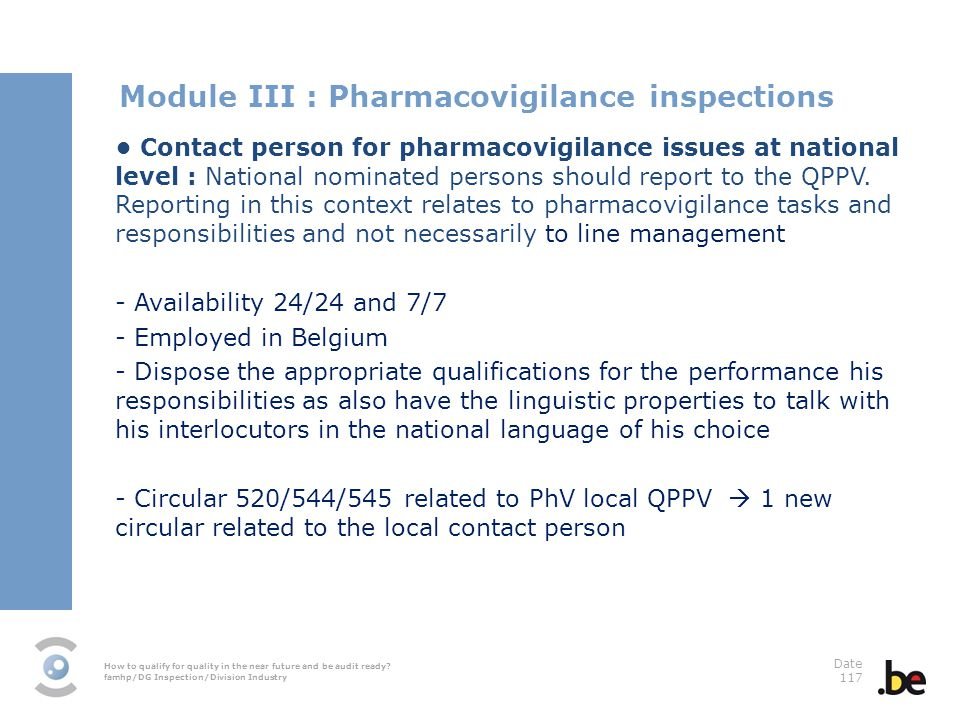 How to qualify for quality in the near future and be audit ready? famhp/DG Inspection/Division Industry Date 117 Contact person for pharmacovigilance