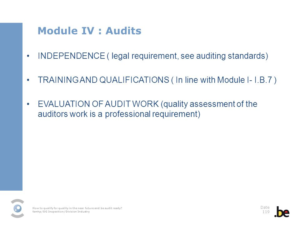 How to qualify for quality in the near future and be audit ready? famhp/DG Inspection/Division Industry Date 119 INDEPENDENCE ( legal requirement, see