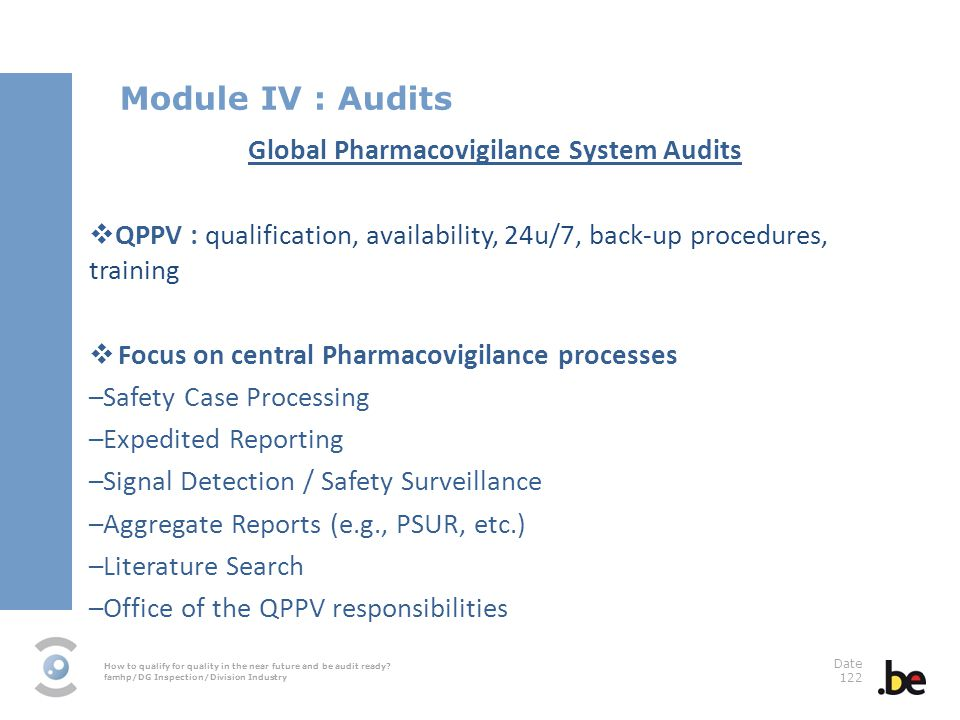 How to qualify for quality in the near future and be audit ready? famhp/DG Inspection/Division Industry Date 122 Global Pharmacovigilance System Audit