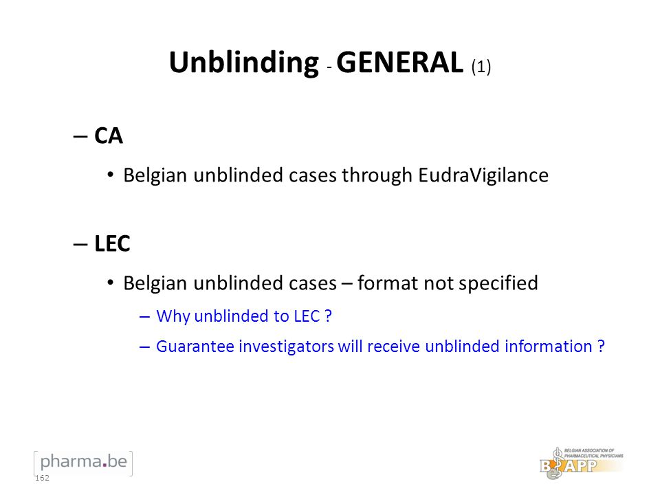 Unblinding - GENERAL (1) – CA Belgian unblinded cases through EudraVigilance – LEC Belgian unblinded cases – format not specified – Why unblinded to L