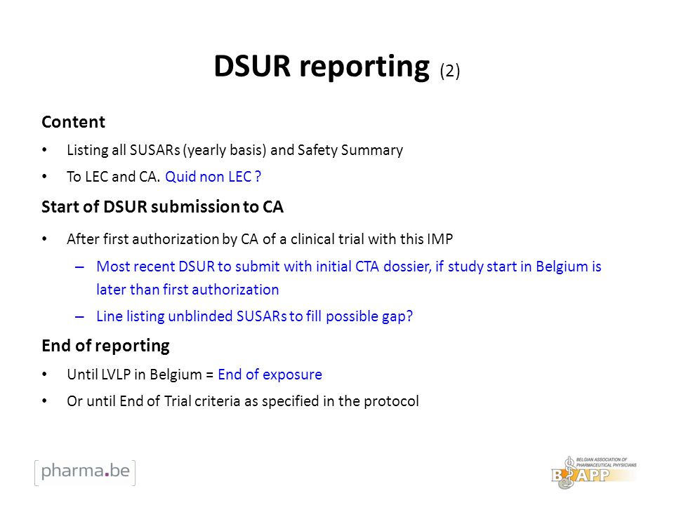 DSUR reporting (2) Content Listing all SUSARs (yearly basis) and Safety Summary To LEC and CA. Quid non LEC ? Start of DSUR submission to CA After fir