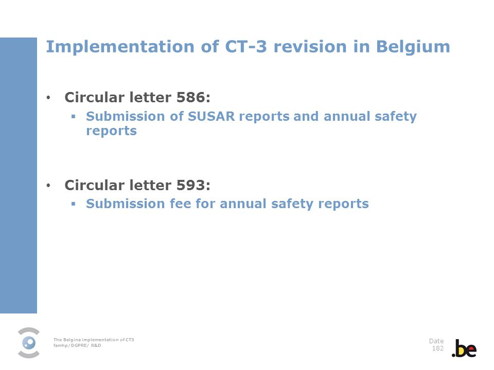 The Belgina implementation of CT3 famhp/DGPRE/ R&D Date 182 Implementation of CT-3 revision in Belgium Circular letter 586: Submission of SUSAR report