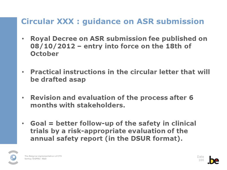 The Belgina implementation of CT3 famhp/DGPRE/ R&D Date 186 Circular XXX : guidance on ASR submission Royal Decree on ASR submission fee published on