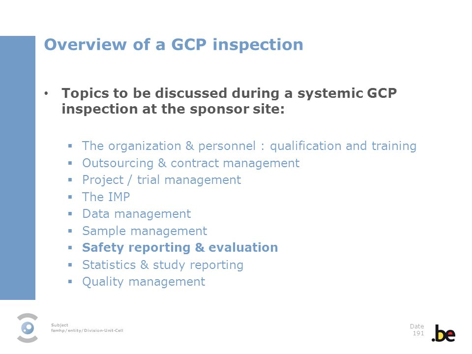 Subject famhp/entity/Division-Unit-Cell Date 191 Overview of a GCP inspection Topics to be discussed during a systemic GCP inspection at the sponsor s