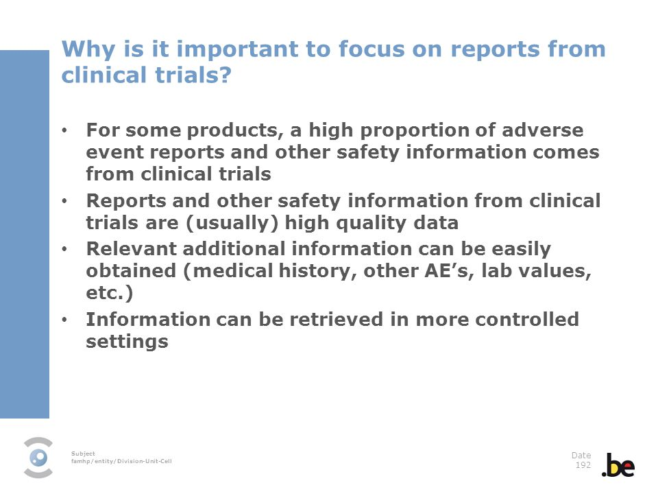 Subject famhp/entity/Division-Unit-Cell Date 192 Why is it important to focus on reports from clinical trials? For some products, a high proportion of