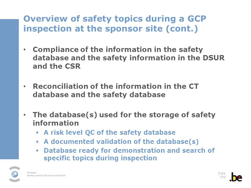Subject famhp/entity/Division-Unit-Cell Date 198 Overview of safety topics during a GCP inspection at the sponsor site (cont.) Compliance of the infor