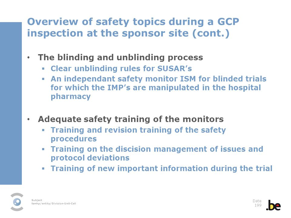 Subject famhp/entity/Division-Unit-Cell Date 199 Overview of safety topics during a GCP inspection at the sponsor site (cont.) The blinding and unblin
