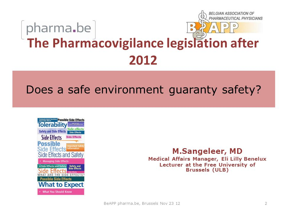 Does a safe environment guaranty safety? M.Sangeleer, MD Medical Affairs Manager, Eli Lilly Benelux Lecturer at the Free University of Brussels (ULB)
