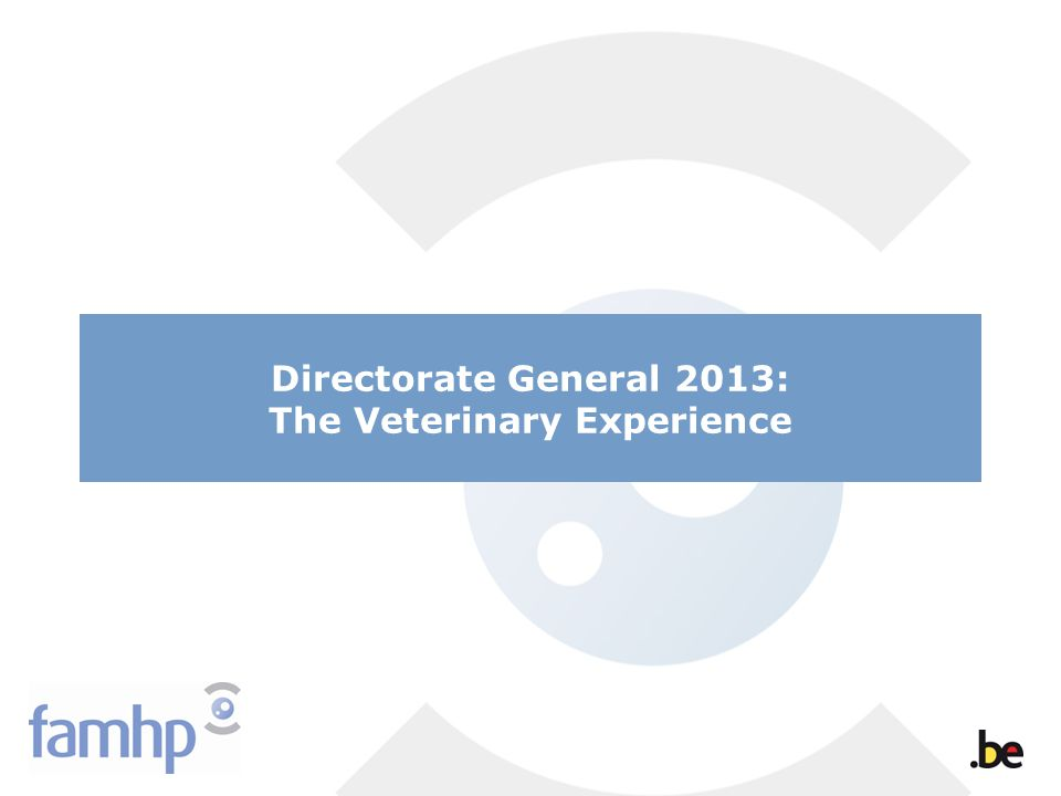 Directorate General 2013: The Veterinary Experience