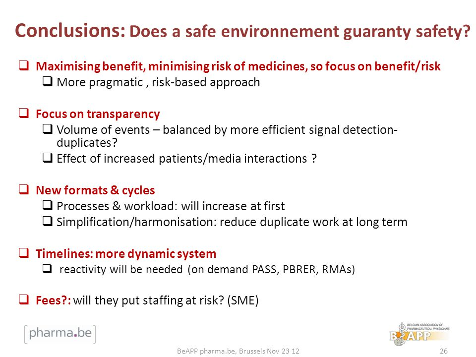 Conclusions: Does a safe environnement guaranty safety? Maximising benefit, minimising risk of medicines, so focus on benefit/risk More pragmatic, ris