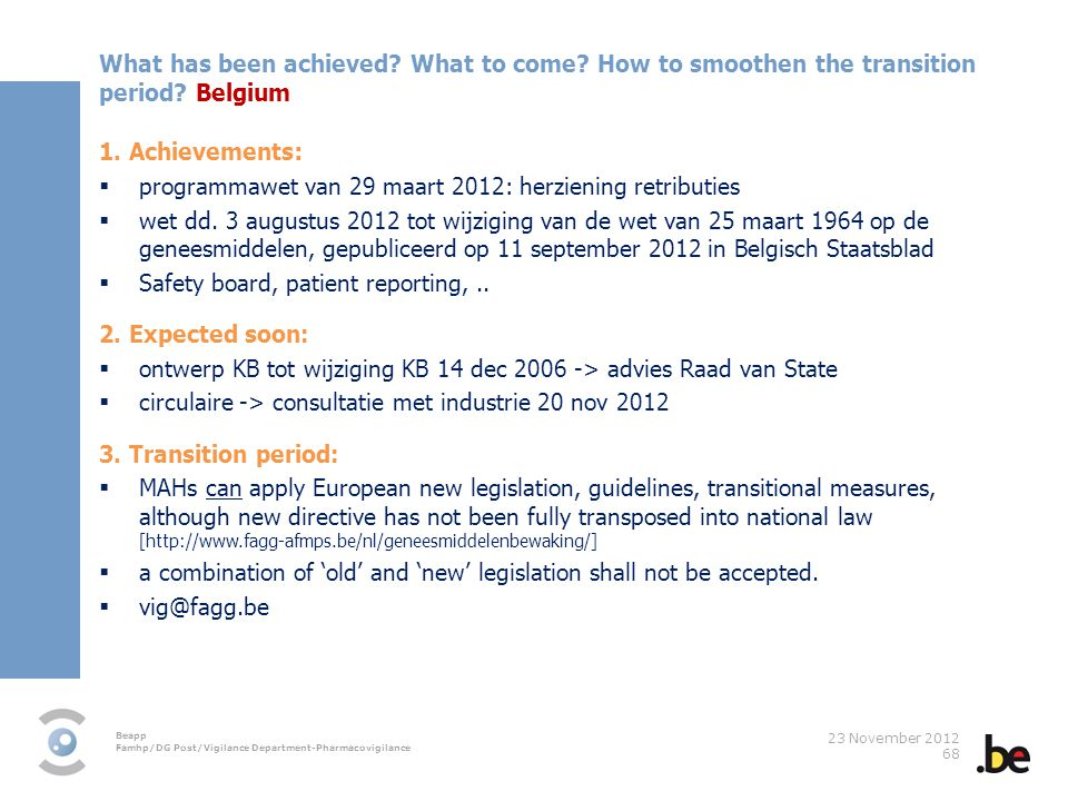Beapp Famhp/DG Post/Vigilance Department-Pharmacovigilance 23 November 2012 68 What has been achieved? What to come? How to smoothen the transition pe