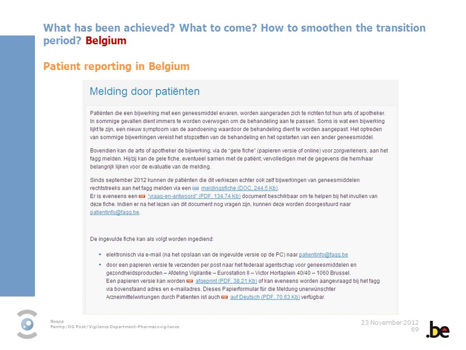 Beapp Famhp/DG Post/Vigilance Department-Pharmacovigilance 23 November 2012 69 What has been achieved? What to come? How to smoothen the transition pe