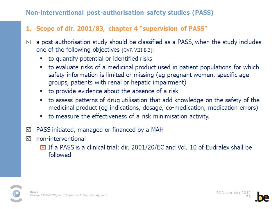 Beapp Famhp/DG Post/Vigilance Department-Pharmacovigilance 23 November 2012 78 Non-interventional post-authorisation safety studies (PASS) 1.Scope of dir.