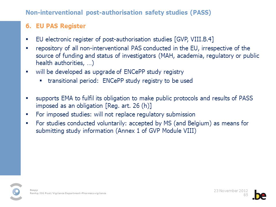 Beapp Famhp/DG Post/Vigilance Department-Pharmacovigilance 23 November 2012 85 6.EU PAS Register EU electronic register of post-authorisation studies