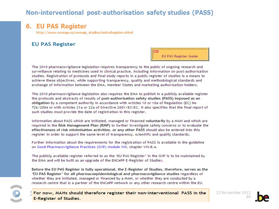 Beapp Famhp/DG Post/Vigilance Department-Pharmacovigilance 23 November 2012 86 6.EU PAS Register http://www.encepp.eu/encepp_studies/indexRegister.sht