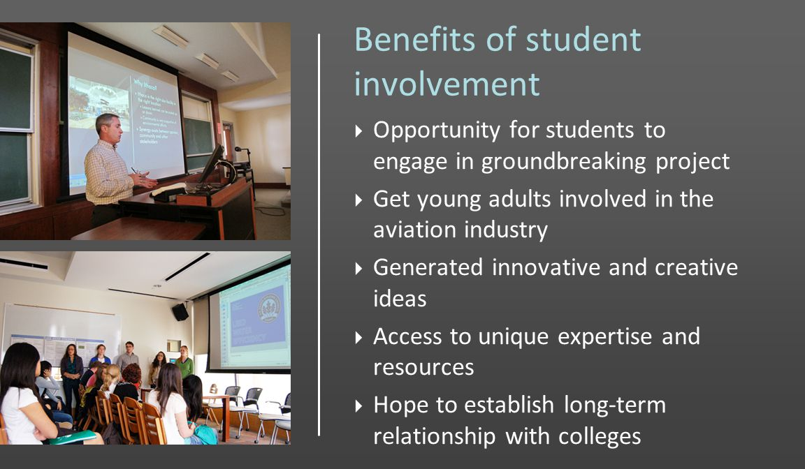 Benefits of student involvement Opportunity for students to engage in groundbreaking project Get young adults involved in the aviation industry Generated innovative and creative ideas Access to unique expertise and resources Hope to establish long-term relationship with colleges