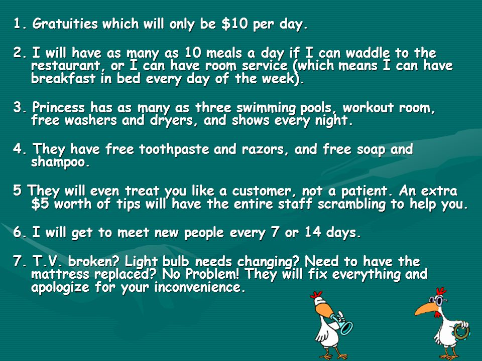 1.Gratuities which will only be $10 per day. 2.