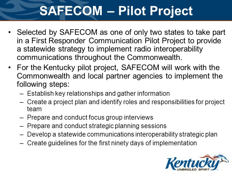 SAFECOM – Pilot Project Selected by SAFECOM as one of only two states to take part in a First Responder Communication Pilot Project to provide a statewide strategy to implement radio interoperability communications throughout the Commonwealth.