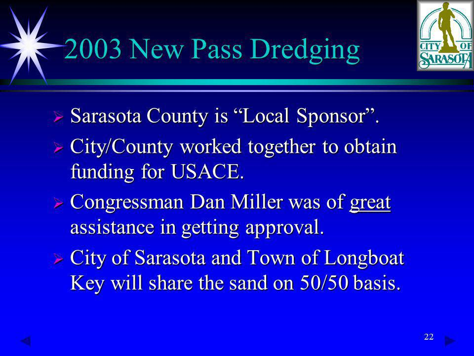 22 2003 New Pass Dredging Sarasota County is Local Sponsor. Sarasota County is Local Sponsor. City/County worked together to obtain funding for USACE.