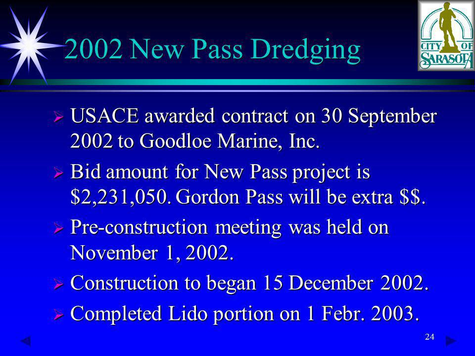 24 2002 New Pass Dredging USACE awarded contract on 30 September 2002 to Goodloe Marine, Inc.