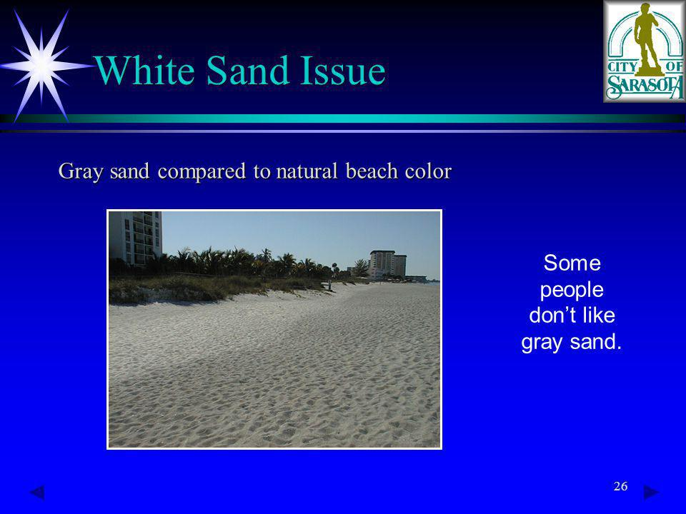 26 White Sand Issue Gray sand compared to natural beach color Some people dont like gray sand.