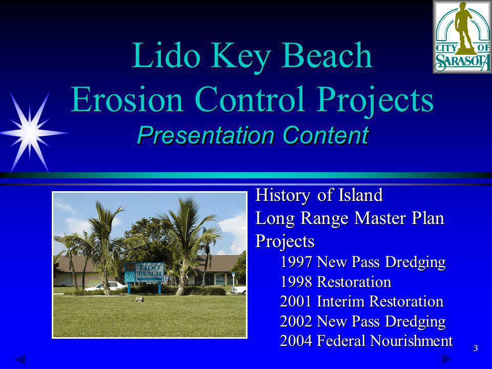 3 Presentation Content Lido Key Beach Erosion Control Projects Presentation Content History of Island Long Range Master Plan Projects 1997 New Pass Dr