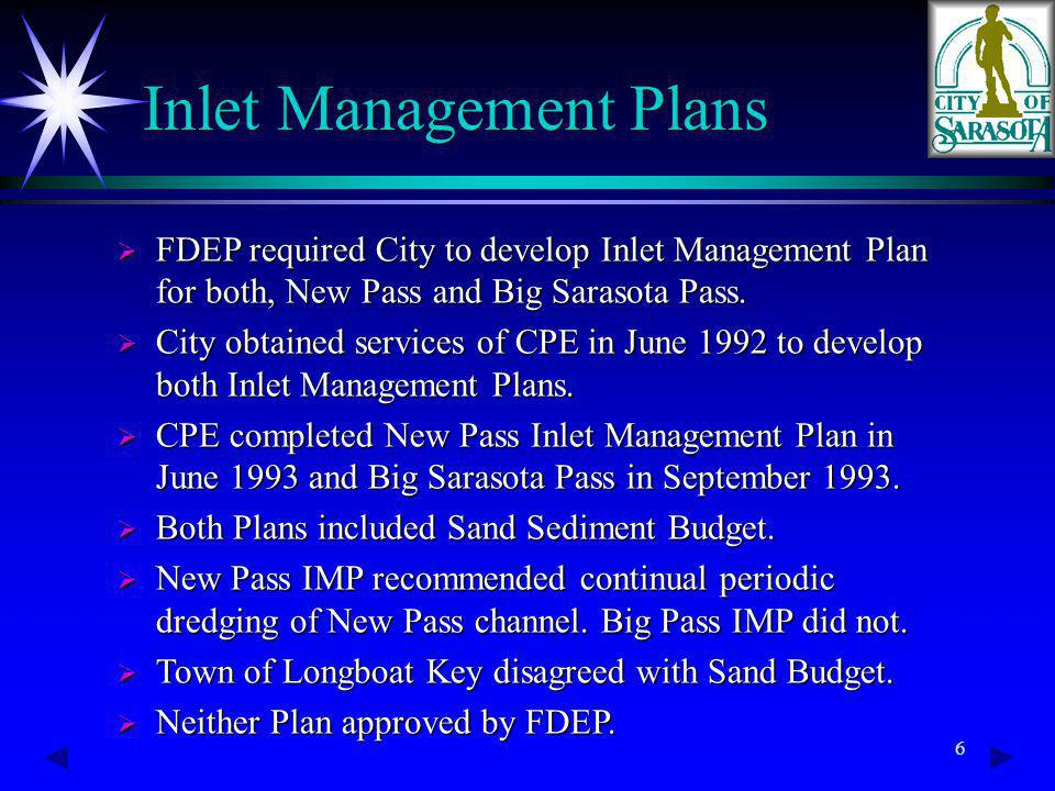 6 Inlet Management Plans FDEP required City to develop Inlet Management Plan for both, New Pass and Big Sarasota Pass.