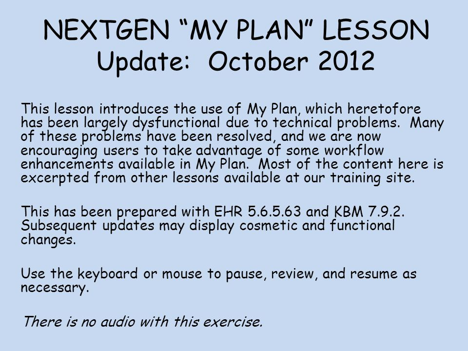 NEXTGEN MY PLAN LESSON Update: October 2012 This lesson introduces the use of My Plan, which heretofore has been largely dysfunctional due to technica