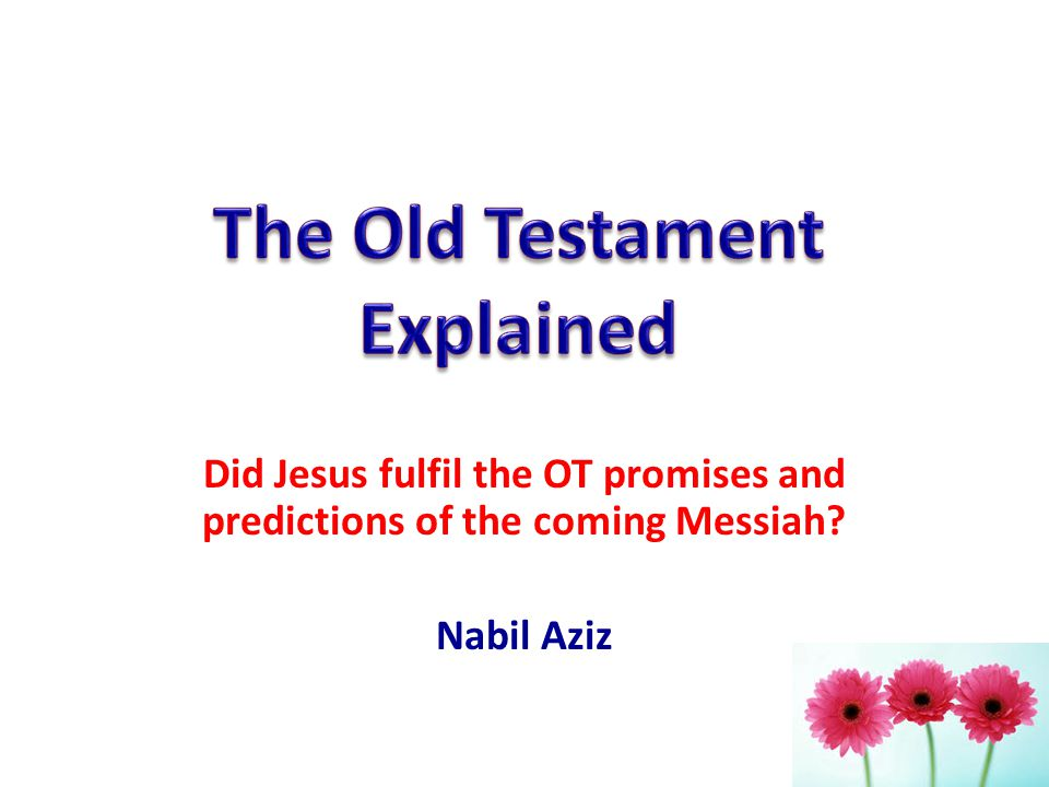 Did Jesus fulfil the OT promises and predictions of the coming Messiah Nabil Aziz