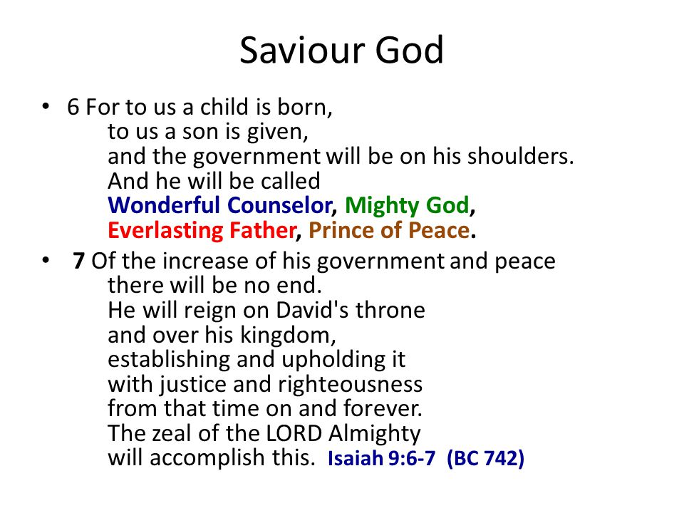 Saviour God 6 For to us a child is born, to us a son is given, and the government will be on his shoulders.