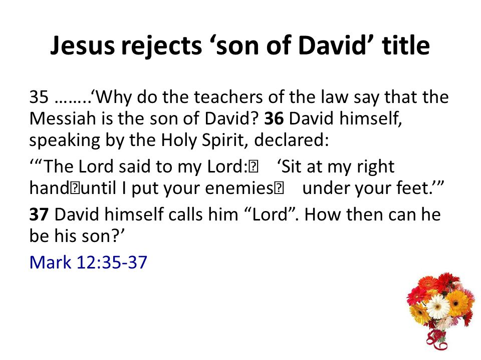 Jesus rejects son of David title 35 ……..Why do the teachers of the law say that the Messiah is the son of David.