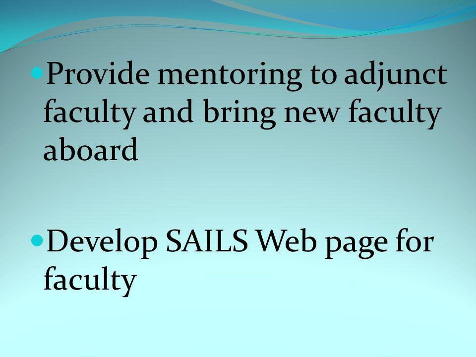 Provide mentoring to adjunct faculty and bring new faculty aboard Develop SAILS Web page for faculty