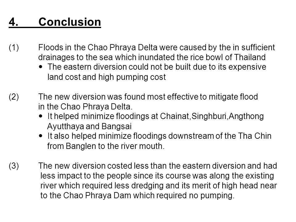 4.Conclusion (1)Floods in the Chao Phraya Delta were caused by the in sufficient drainages to the sea which inundated the rice bowl of Thailand The ea