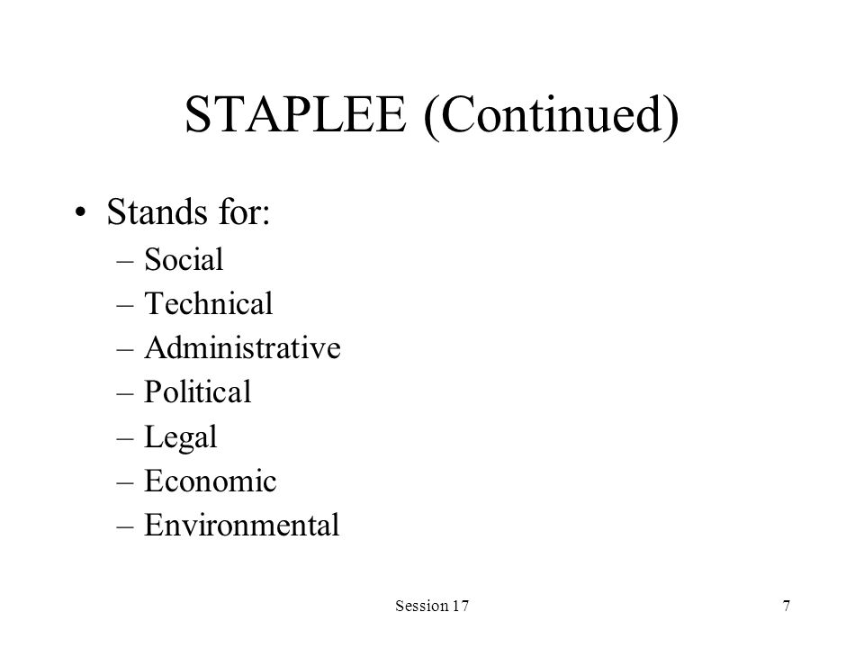 Session 177 STAPLEE (Continued) Stands for: –Social –Technical –Administrative –Political –Legal –Economic –Environmental