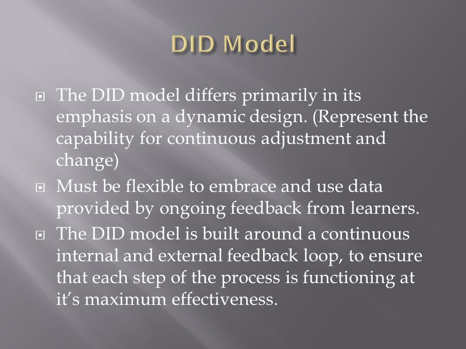 The DID model differs primarily in its emphasis on a dynamic design. (Represent the capability for continuous adjustment and change) Must be flexible