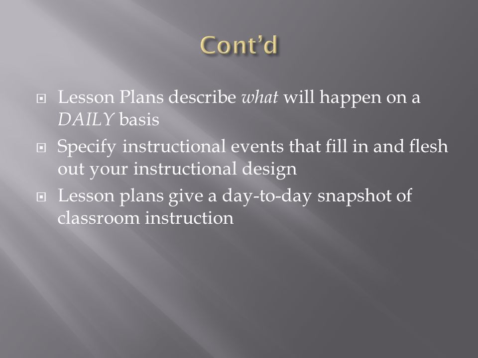 Lesson Plans describe what will happen on a DAILY basis Specify instructional events that fill in and flesh out your instructional design Lesson plans