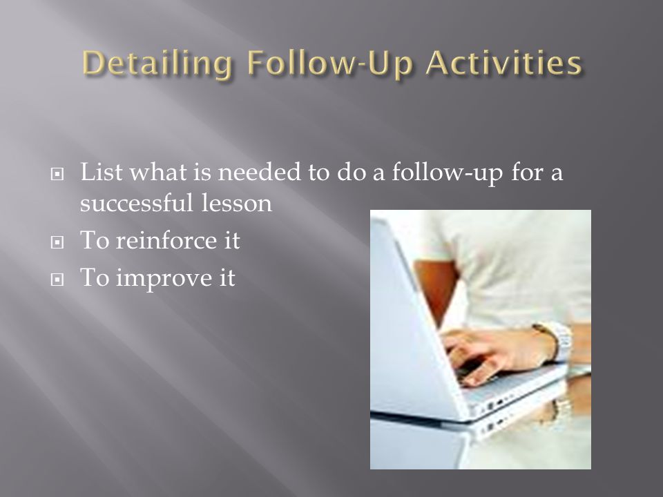 List what is needed to do a follow-up for a successful lesson To reinforce it To improve it