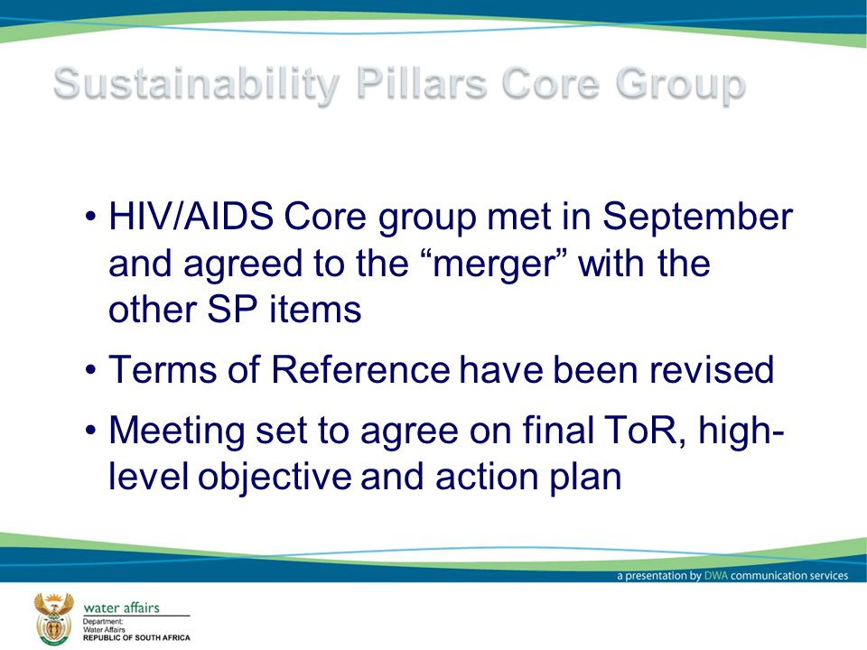 7 HIV/AIDS Core group met in September and agreed to the merger with the other SP items Terms of Reference have been revised Meeting set to agree on final ToR, high- level objective and action plan