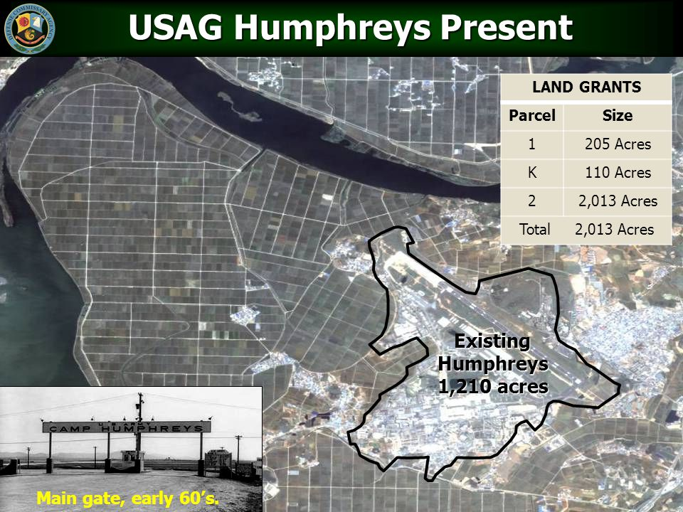 17 ExistingHumphreys 1,210 acres USAG Humphreys Present LAND GRANTS ParcelSize 1205 Acres K110 Acres 22,013 Acres Total 2,013 Acres Main gate, early 6