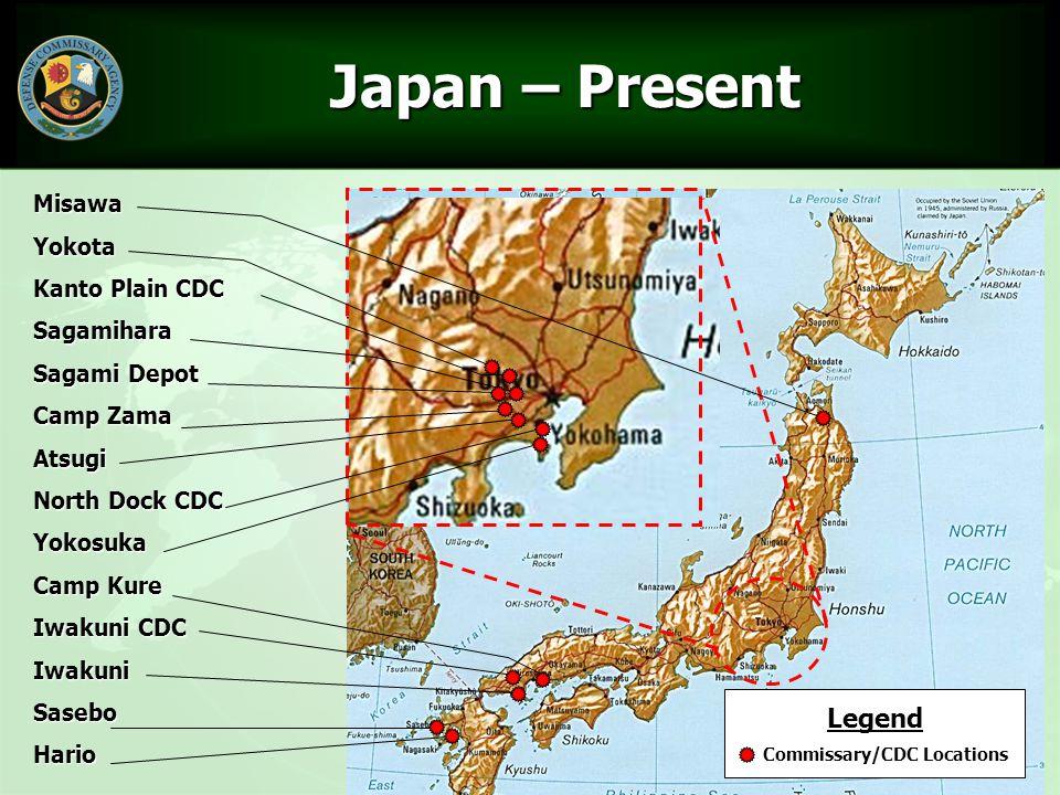 27 Japan – Present Japan – PresentMisawaYokota Kanto Plain CDC Sagamihara Sagami Depot Camp Zama Atsugi North Dock CDC Yokosuka Camp Kure Iwakuni CDC IwakuniSaseboHario Legend Commissary/CDC Locations