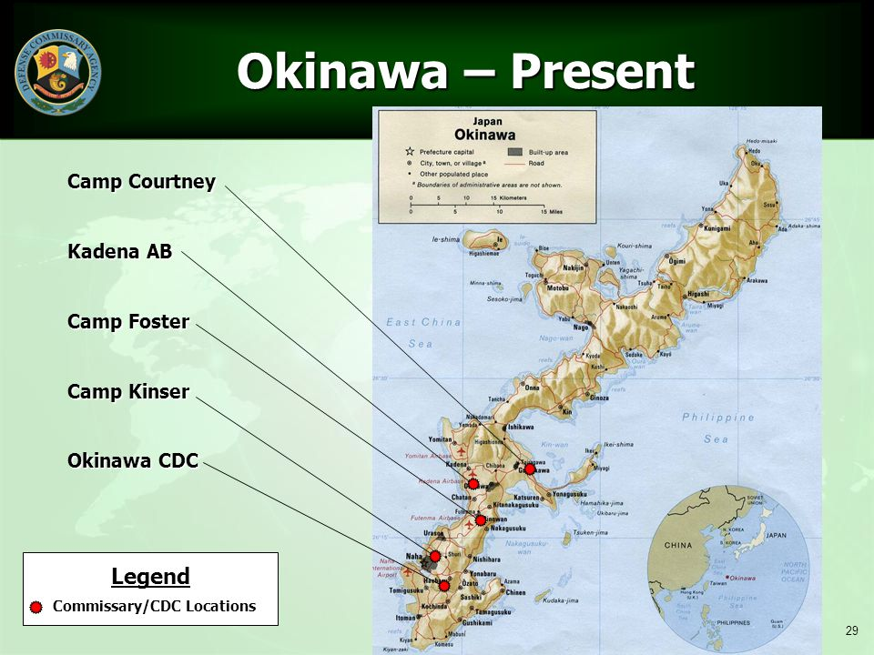 29 Okinawa – Present Okinawa – Present Legend Commissary/CDC Locations Camp Courtney Kadena AB Camp Foster Camp Kinser Okinawa CDC