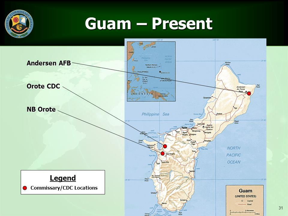 31 Guam – Present Guam – Present Legend Commissary/CDC Locations Andersen AFB Orote CDC NB Orote