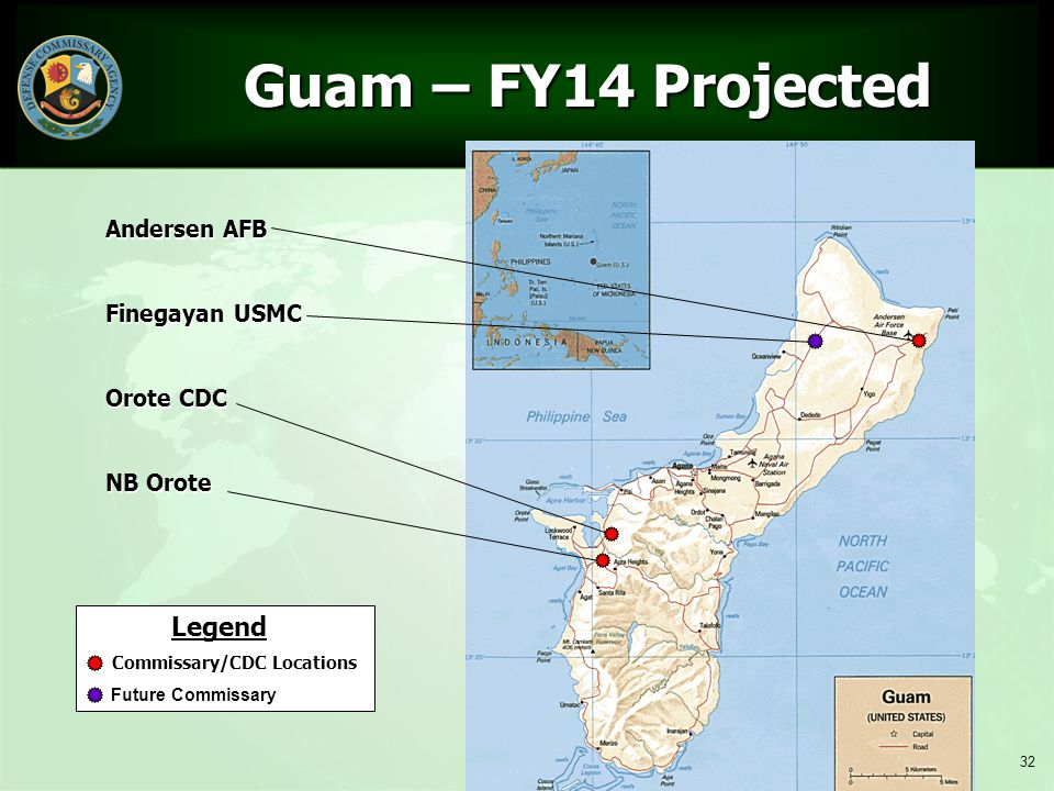 32 Guam – FY14 Projected Guam – FY14 Projected Legend Commissary/CDC Locations Future Commissary Andersen AFB Finegayan USMC Orote CDC NB Orote