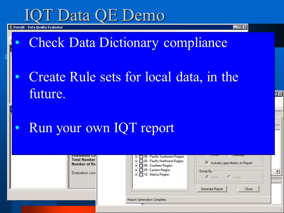 IQT Data QE Demo Check Data Dictionary compliance Create Rule sets for local data, in the future. Run your own IQT report