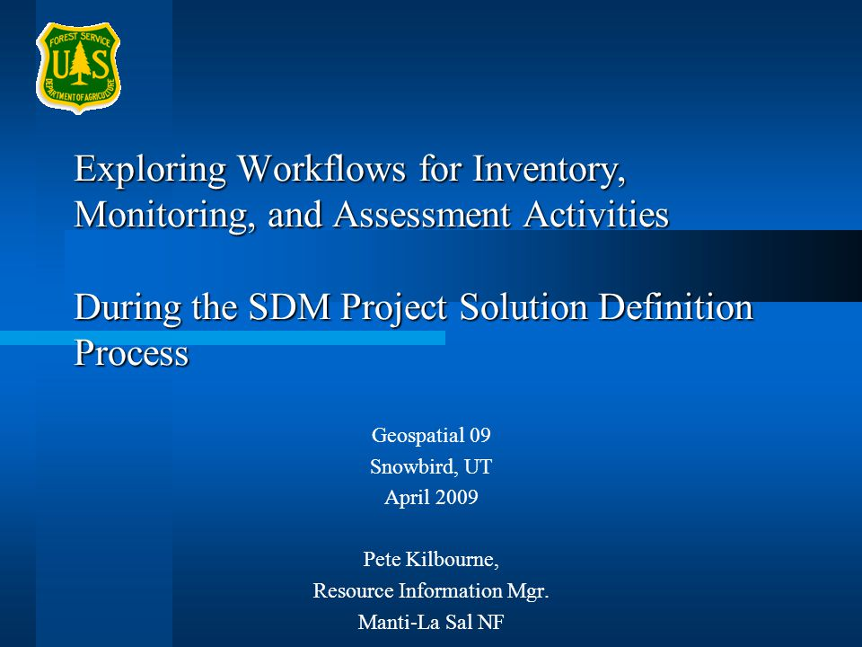 Exploring Workflows for Inventory, Monitoring, and Assessment Activities During the SDM Project Solution Definition Process Geospatial 09 Snowbird, UT