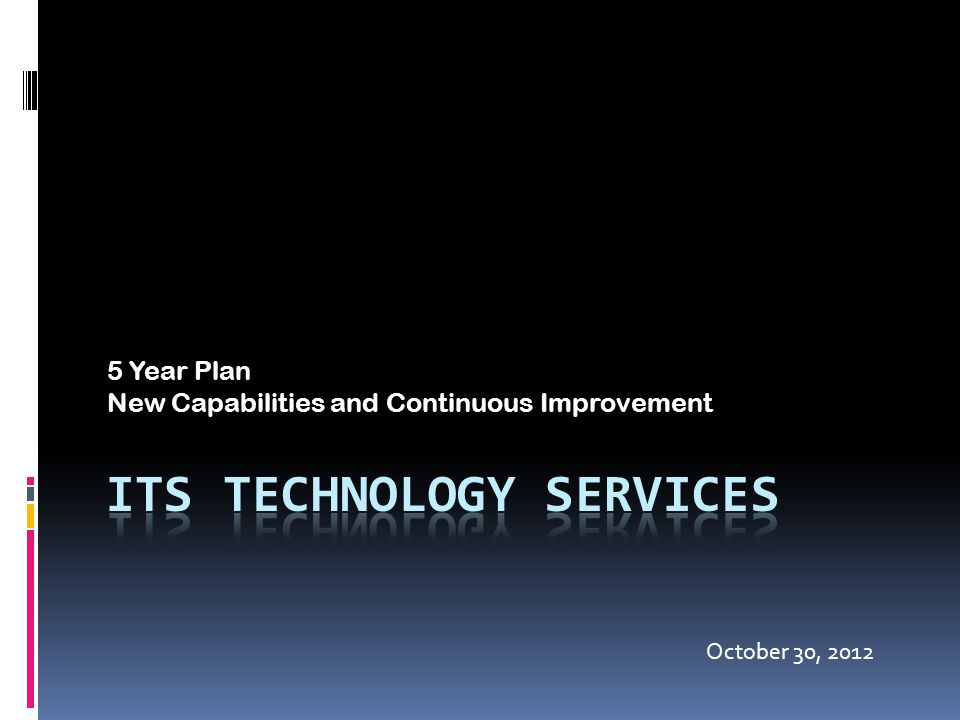 5 Year Plan New Capabilities and Continuous Improvement October 30, 2012